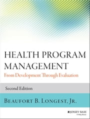 Health Program Management - From Development Through Evaluation ebook by Beaufort B. Longest Jr.