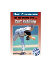 On the Mound with ... Curt Schilling ebook by Matt Christopher,Glenn Stout