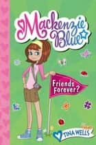 Mackenzie Blue #3: Friends Forever? eBook by Tina Wells
