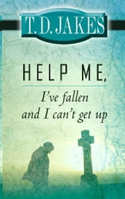 Help Me, I've Fallen and I Can't Get Up! ebook by T. D. Jakes