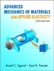 Advanced Mechanics of Materials and Applied Elasticity ebook by Ansel C. Ugural,Saul K. Fenster