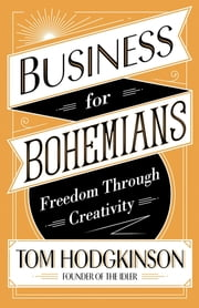 Business for Bohemians - Freedom Through Creativity ebook by Tom Hodgkinson
