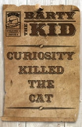 Barty The Kid: Curiosity Killed The Cat ebook by E-Book