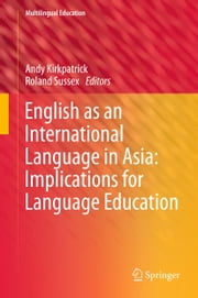 English as an International Language in Asia: Implications for Language Education ebook by Andy Kirkpatrick,Roland Sussex