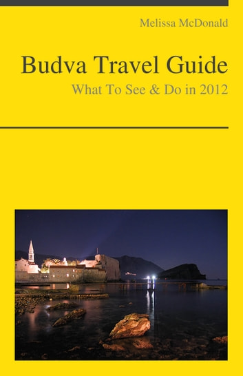 Budva, Montenegro Travel Guide - What To See & Do ebook by Melissa McDonald