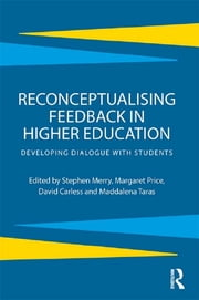 Reconceptualising Feedback in Higher Education - Developing dialogue with students ebook by Stephen Merry,Margaret Price,David Carless,Maddalena Taras