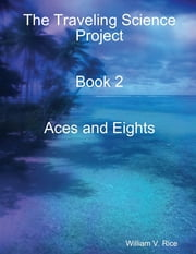 The Traveling Science Project: Book 2 Aces and Eights ebook by William Rice