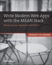 Write Modern Web Apps with the MEAN Stack - Mongo, Express, AngularJS, and Node.js ebook by Jeff Dickey