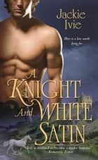 A Knight and White Satin ebook by Jackie Ivie