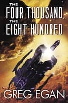The Four Thousand, the Eight Hundred ebook by Greg Egan