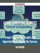 Cloud Computing Services - Simple Steps to Win, Insights and Opportunities for Maxing Out Success ebook by Gerard Blokdijk