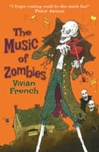 The Music of Zombies - The Fifth Tale from the Five Kingdoms ebook by Vivian French, Ross Collins