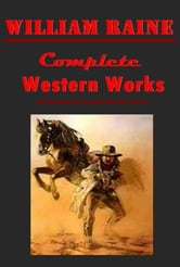 William Raine Complete Western Anthologies (22 in 1) ebook by William Raine,William MacLeod Raine