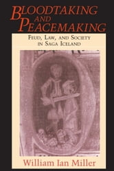 Bloodtaking and Peacemaking - Feud, Law, and Society in Saga Iceland ebook by William Ian Miller