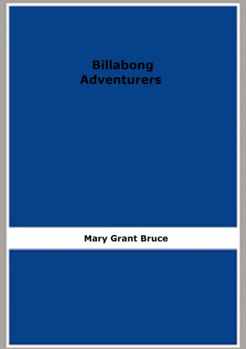 Billabong Adventurers ebook by Mary Grant Bruce