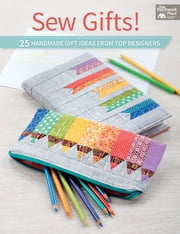 Sew Gifts! - 25 Handmade Gift Ideas from Top Designers eBook by That Patchwork Place