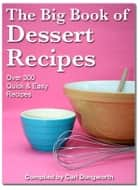The Big Book of Dessert Recipes: Over 300 Quick & Easy Recipes ebook by Carl Dungworth