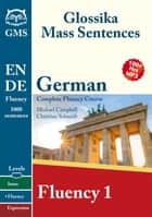 German Fluency 1 - Glossika Mass Sentences ebook by Michael Campbell, Christian Schmidt
