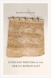 Everyday Writing in the Graeco-Roman East ebook by Roger S. Bagnall