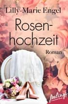 Rosenhochzeit - Roman ebook by Lilly-Marie Engel