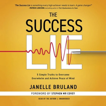The Success Lie - 5 Simple Truths to Overcome Overwhelm and Achieve Peace of Mind audiobook by Janelle Bruland