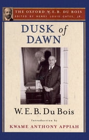 Dusk of Dawn (The Oxford W. E. B. Du Bois) ebook by W. E. B. Du Bois,Kwame Anthony Appiah,Henry Louis Gates, Jr.