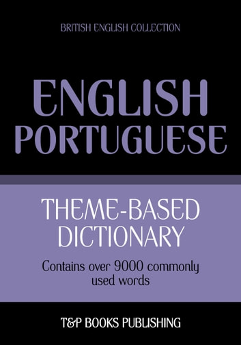 Theme-based dictionary British English-Portuguese - 9000 words ebook by Andrey Taranov