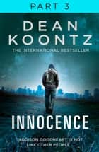 Innocence: Part 3, Chapters 43 to 58 ebook by Dean Koontz