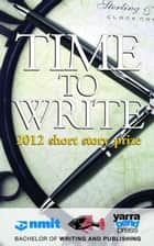 Time To Write: 2012 short story prize ebook by Yarra Bend Press