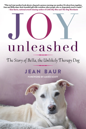 Joy Unleashed - The Story of Bella, the Unlikely Therapy Dog ebook by Jean Baur