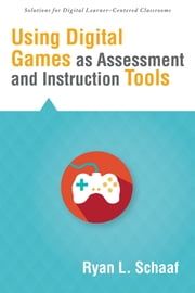 Using Digital Games as Assessment and Instruction Tools ebook by Ryan L. Schaaf