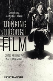 Thinking Through Film - Doing Philosophy, Watching Movies ebook by Damian Cox,Michael P. Levine