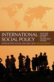 International Social Policy - Welfare Regimes in the Developed World 2nd Edition ebook by Professor Pete Alcock,Professor Gary Craig