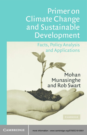 Primer on Climate Change and Sustainable Development - Facts, Policy Analysis, and Applications ebook by Mohan Munasinghe,Rob Swart