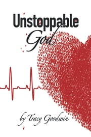 Unstoppable God ebook by Tracy Goodwin