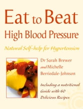 High Blood Pressure: Natural Self-help for Hypertension, including 60 recipes (Eat to Beat) ebook by Dr. Sarah Brewer,Michelle Berriedale-Johnson