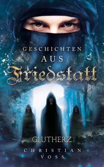 Geschichten aus Friedstatt Band 1: Glutherz ebook by Christian Voss