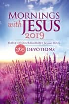 Mornings with Jesus 2019 - Daily Encouragement for Your Soul ebook by Guideposts