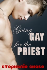 Going Gay for the Priest - (explicit MM erotica) ebook by Stephanie Chase