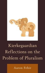 Kierkegaardian Reflections on the Problem of Pluralism ebook by Aaron Fehir