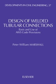 Design of Welded Tubular Connections: Basis and Use of AWS Code Provisions ebook by Marshall, P.W.