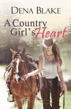A Country Girl's Heart ebook by Dena Blake