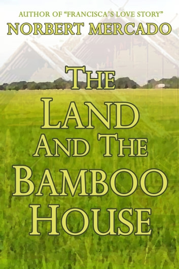 The Land And The Bamboo House ebook by Norbert Mercado