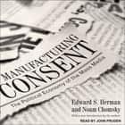 Manufacturing Consent - The Political Economy of the Mass Media audiobook by Noam Chomsky, Edward S. Herman