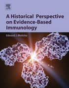 A Historical Perspective on Evidence-Based Immunology ebook by Edward J. Moticka