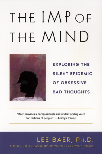 The Imp of the Mind - Exploring the Silent Epidemic of Obsessive Bad Thoughts ebook by Lee Baer