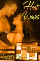 Heat Waves ebook by Amber Skyze