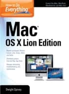 How to Do Everything Mac OS X Lion Edition ebook by Dwight Spivey
