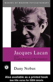 Jacques Lacan and the Freudian Practice of Psychoanalysis ebook by Nobus, Dany