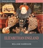 Elizabethan England: From A Description of England (Illustrated Edition) ebook by William Harrison